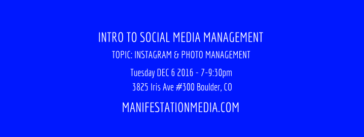 Register for Manifestation Media's Intro To Social Media Management: 5 Week Winter 2016/17 classseries!