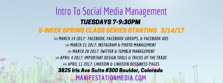 Grow your business this spring with Manifestation Media's 5-week Intro To Social Media class series in Boulder, CO!