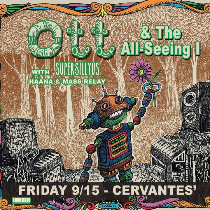Enter to WIN TIX to see Ott & The All Seeing I w/ Supersillyus, HÄANA, & Mass Relay THIS FRIDAY 9/15 @ Cervantes Masterpiece Ballroom!