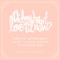 MAKE AN APPOINT TO LOVE YOUR HAIR!