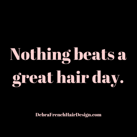 Nothing beats a great hair day.