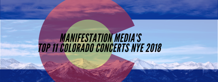 Manifestation Media's Top 11 Colorado Concerts NYE 2018!