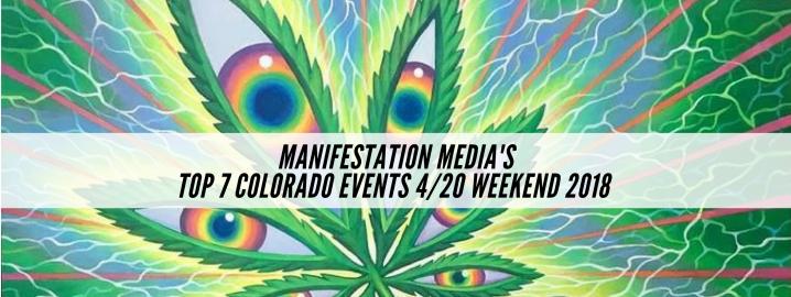 Manifestation Media's Top 7 Colorado 4/20 Weekend Events2018!