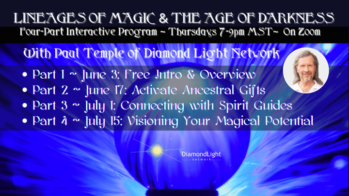 Event Spotlight: LINEAGES OF MAGIC & THE AGE OF DARKNESS ~ 4 Part Summer Event Series with PaulTemple